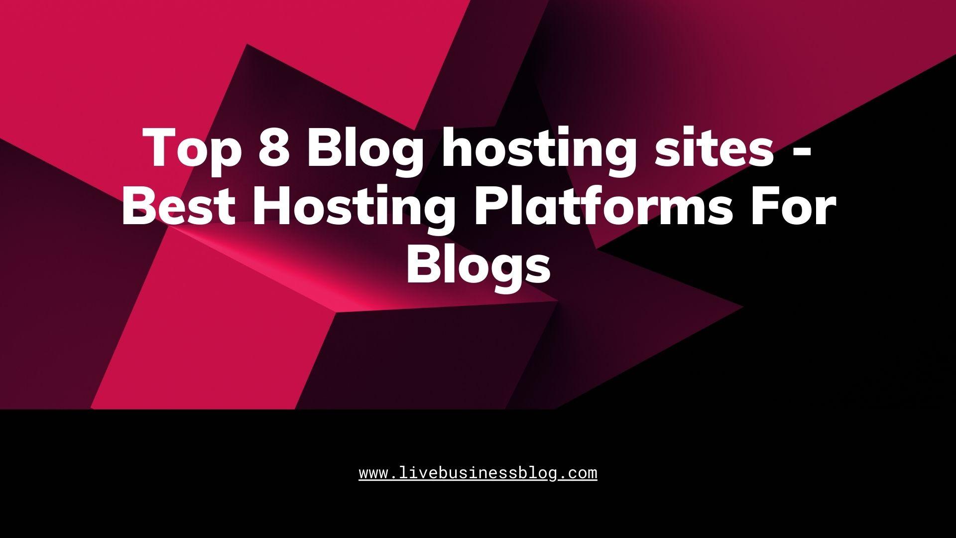 Top 8 Blog hosting sites - Best Hosting Platforms For Blogs